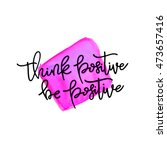 think positive  be positive ... | Shutterstock .eps vector #473657416