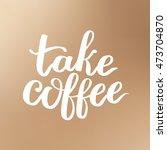 illustration of coffee phrase... | Shutterstock . vector #473704870