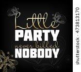 """""""little party never killed...   Shutterstock .eps vector #473813170"""