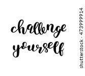 challenge yourself. brush hand... | Shutterstock .eps vector #473999914