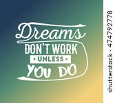 dreams don't work unless you do ... | Shutterstock .eps vector #474792778