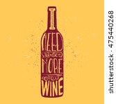 i need more wine   slogan... | Shutterstock .eps vector #475440268