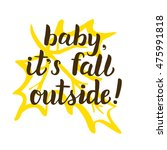 baby  it's fall outside. hand... | Shutterstock .eps vector #475991818