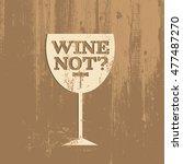 wine not  quote typographical... | Shutterstock .eps vector #477487270