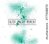 enjoy every moment.... | Shutterstock . vector #477508870