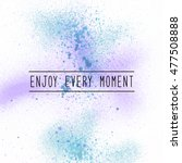 enjoy every moment.... | Shutterstock . vector #477508888