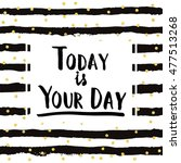 today is your day. printable... | Shutterstock .eps vector #477513268