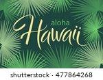 aloha hawaii  hand written... | Shutterstock .eps vector #477864268
