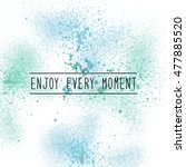 enjoy every moment.... | Shutterstock . vector #477885520