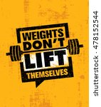 weights don't lift themselves.... | Shutterstock .eps vector #478152544