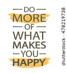 do more of what makes you happy ... | Shutterstock . vector #478219738