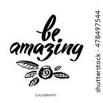 be amazing. modern brush... | Shutterstock .eps vector #478497544