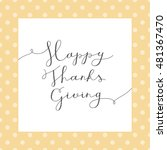 happy thanksgiving lettering ... | Shutterstock .eps vector #481367470