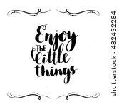 hand lettering enjoy the little ...   Shutterstock .eps vector #482432284