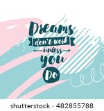 dreams don't work unless you do.... | Shutterstock .eps vector #482855788