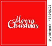 merry christmas hand lettering... | Shutterstock .eps vector #484240123