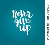 hand drawn phrase never give up.... | Shutterstock .eps vector #485048410