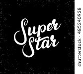super star hand written... | Shutterstock .eps vector #485240938