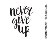 hand drawn phrase never give up.... | Shutterstock .eps vector #485308036
