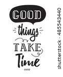good things take time... | Shutterstock . vector #485543440