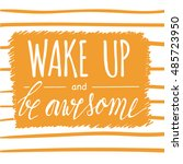 wake up and be awesome... | Shutterstock .eps vector #485723950