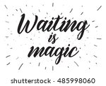 waiting is magic philosophical... | Shutterstock . vector #485998060