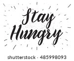 stay hungry inspirational... | Shutterstock . vector #485998093