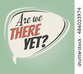 are we there yet retro speech... | Shutterstock .eps vector #486023974