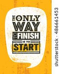 the only way to finish is to... | Shutterstock .eps vector #486661453