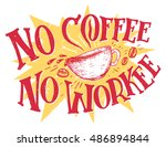 no coffee no workee. hand... | Shutterstock .eps vector #486894844