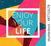 enjoy your life on bright... | Shutterstock .eps vector #487713178
