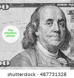"""Small photo of Portrait of Benjamin Franklin on part of simplified U.S. one hundred-dollar bill with admonition in speech balloon: """"Pay attention, please"""""""