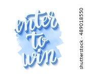 enter to win. lettering...   Shutterstock .eps vector #489018550