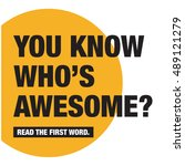 you know who's awesome  read... | Shutterstock .eps vector #489121279