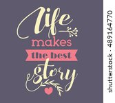 life makes the best story.... | Shutterstock .eps vector #489164770
