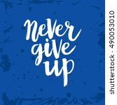 hand drawn phrase never give up.... | Shutterstock .eps vector #490053010