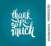 hand drawn phrase thank you so... | Shutterstock .eps vector #490053130