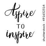 aspire to inspire. brush hand... | Shutterstock .eps vector #491652514