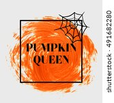 halloween 'pumpkin queen' sign... | Shutterstock .eps vector #491682280