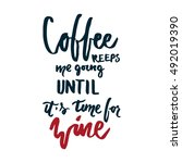 coffee keeps me going until it... | Shutterstock .eps vector #492019390