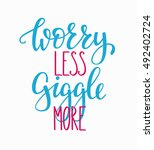 worry less giggle more quote... | Shutterstock .eps vector #492402724