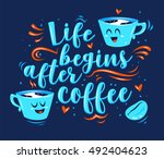 life begins after coffee.... | Shutterstock .eps vector #492404623