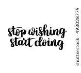 stop wishing start doing.... | Shutterstock .eps vector #493028779