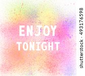 enjoy tonight. inspirational... | Shutterstock . vector #493176598