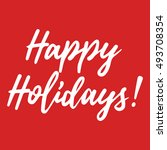 happy holidays vector lettering ... | Shutterstock .eps vector #493708354