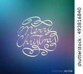 merry christmas lettering... | Shutterstock .eps vector #493816840