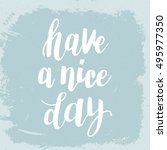 hand drawn phrase have a nice... | Shutterstock .eps vector #495977350