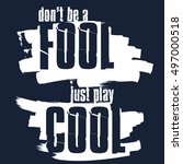 Don't Be A Fool Just Play Cool...