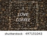 i love coffee. text of roasted... | Shutterstock . vector #497151043