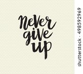 hand drawn phrase never give up.... | Shutterstock .eps vector #498592969